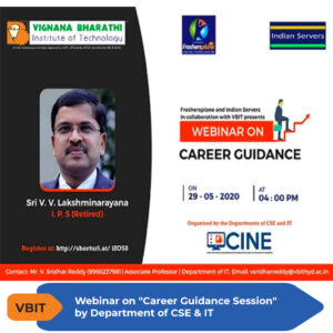 """Department of CSE and IT of VBIT in collaboration with Freshersplane and Indian Servers organised a Webinar on """"Career Guidance Session"""" on 29th May 2020 at 4:00 pm. The session was addressed by Sri V.V.Laxminarayana, I.P.S(Retired) through zoom platform"""